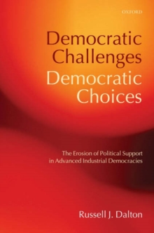 Democratic Challenges, Democratic Choices : The Erosion of Political Support in Advanced Industrial Democracies, Paperback / softback Book