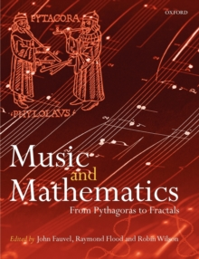 Music and Mathematics : from Pythagoras to Fractals, Paperback Book
