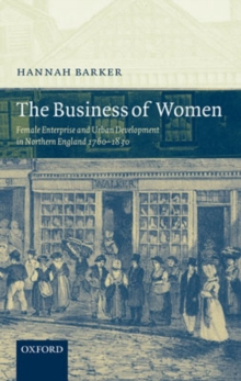 The Business of Women : Female Enterprise and Urban Development in Northern England 1760-1830, Hardback Book