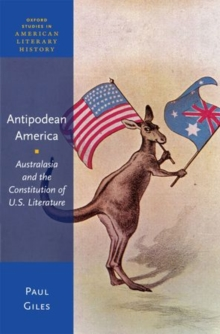 Antipodean America : Australasia and the Constitution of U. S. Literature, Hardback Book