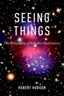 Seeing Things : The Philosophy of Reliable Observation, Hardback Book