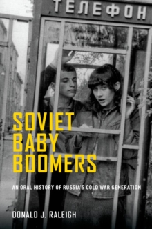 Soviet Baby Boomers : An Oral History of Russia's Cold War Generation, Paperback / softback Book