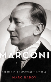 Marconi : The Man Who Networked the World, Hardback Book