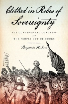 Clothed in Robes of Sovereignty : The Continental Congress and the People Out of Doors, Paperback / softback Book