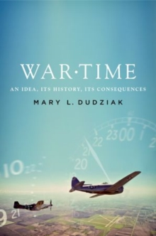 War Time : An Idea, its History, its Consequences, Paperback / softback Book