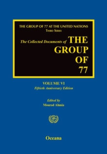 The Collected Documents of the Group of 77 : Volume VI: Fiftieth Anniversary Edition, Hardback Book