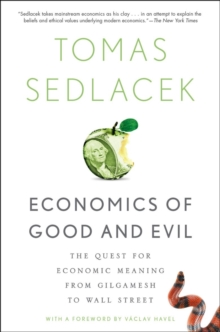Economics of Good and Evil : The Quest for Economic Meaning from Gilgamesh to Wall Street, Paperback / softback Book