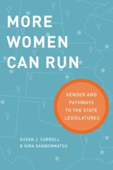 More Women Can Run : Gender and Pathways to the State Legislatures, Hardback Book