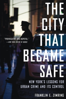 The City that Became Safe : New York's Lessons for Urban Crime and Its Control, Paperback / softback Book