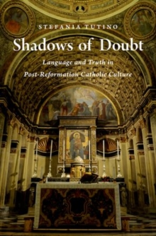 Shadows of Doubt : Language and Truth in Post-Reformation Catholic Culture, Hardback Book