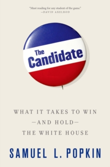 The Candidate : What it Takes to Win - and Hold - the White House, Paperback / softback Book