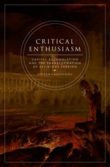 Critical Enthusiasm : Capital Accumulation and the Transformation of Religious Passion, Paperback / softback Book