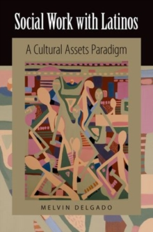 Social Work with Latinos : A Cultural Assets Paradigm, Paperback / softback Book