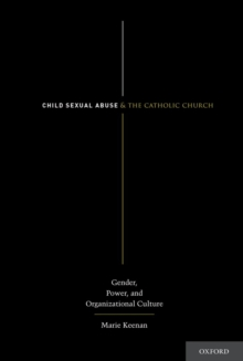 Child Sexual Abuse and the Catholic Church : Gender, Power, and Organizational Culture, Undefined Book