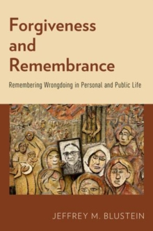 Forgiveness and Remembrance : Remembering Wrongdoing in Personal and Public Life, Hardback Book