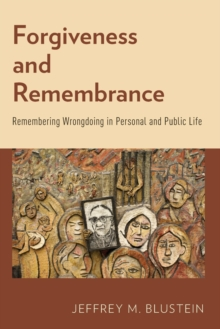 Forgiveness and Remembrance : Remembering Wrongdoing in Personal and Public Life, Paperback / softback Book
