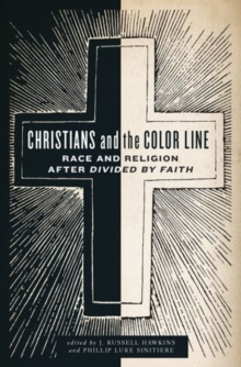 Christians and the Color Line : Race and Religion after Divided by Faith, Hardback Book