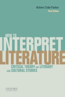 How To Interpret Literature : Critical Theory for Literary and Cultural Studies, Paperback / softback Book