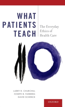 What Patients Teach : The Everyday Ethics of Health Care, Hardback Book