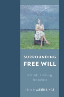 Surrounding Free Will : Philosophy, Psychology, Neuroscience, Hardback Book