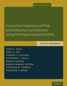 Concurrent Treatment of PTSD and Substance Use Disorders Using Prolonged Exposure (COPE) : Patient Workbook, Paperback / softback Book