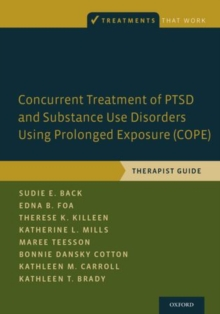 Concurrent Treatment of PTSD and Substance Use Disorders Using Prolonged Exposure (COPE) : Therapist Guide, Paperback / softback Book