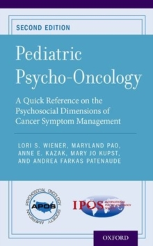 Pediatric Psycho-Oncology : A Quick Reference on the Psychosocial Dimensions of Cancer Symptom Management, Paperback / softback Book