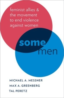 Some Men : Feminist Allies in the Movement to End Violence against Women, Hardback Book