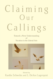 Claiming Our Callings : Toward a New Understanding of Vocation in the Liberal Arts, Paperback / softback Book