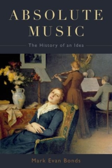 Absolute Music : The History of an Idea, Hardback Book