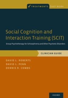 Social Cognition and Interaction Training (SCIT) : Group Psychotherapy for Schizophrenia and Other Psychotic Disorders, Clinician Guide, Paperback Book