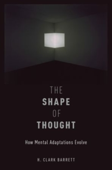 The Shape of Thought : How Mental Adaptations Evolve, Hardback Book