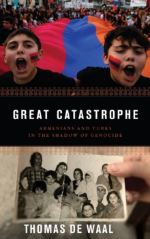 Great Catastrophe : Armenians and Turks in the Shadow of Genocide, Hardback Book