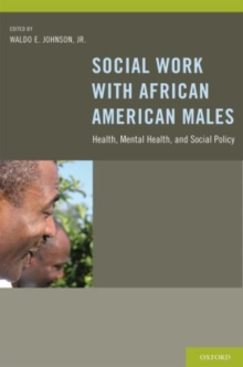 Social Work With African American Males : Health, Mental Health, and Social Policy, Paperback / softback Book
