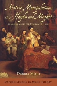 Metric Manipulations in Haydn and Mozart : Chamber Music for Strings, 1787-1791, Paperback / softback Book