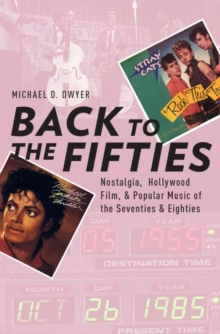 Back to the Fifties : Nostalgia, Hollywood Film, and Popular Music of the Seventies and Eighties, Paperback / softback Book