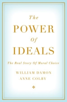The Power of Ideals : The Real Story of Moral Choice, Hardback Book