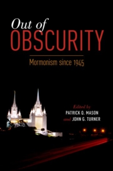 Out of Obscurity : Mormonism since 1945, Paperback / softback Book