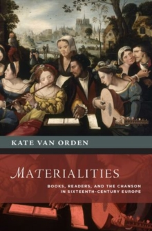 Materialities : Books, Readers, and the Chanson in Sixteenth-Century Europe, Hardback Book