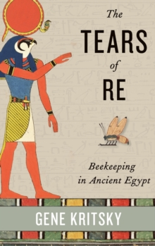 The Tears of Re : Beekeeping in Ancient Egypt, Hardback Book