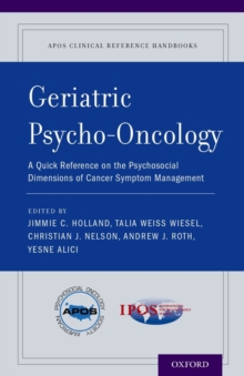 Geriatric Psycho-Oncology : A Quick Reference on the Psychosocial Dimensions of Cancer Symptom Management, Paperback / softback Book