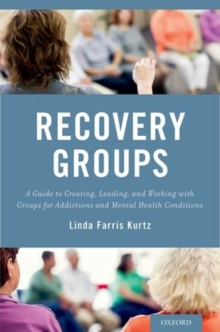 Recovery Groups : A Guide to Creating, Leading, and Working With Groups For Addictions and Mental Health Conditions, Paperback / softback Book