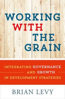 Working with the Grain : Integrating Governance and Growth in Development Strategies, Paperback / softback Book