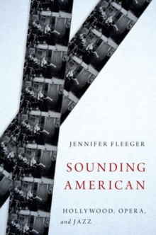 Sounding American : Hollywood, Opera, and Jazz, Hardback Book