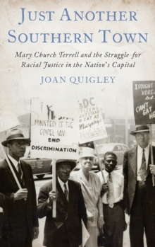 Just Another Southern Town : Mary Church Terrell's Fight for Racial Justice in the Nation's Capital, Hardback Book