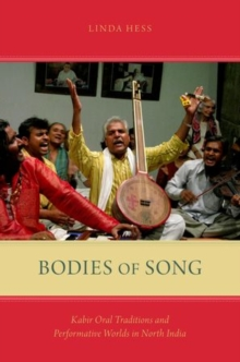 Bodies of Song : Kabir Oral Traditions and Performative Worlds in Northern India, Hardback Book