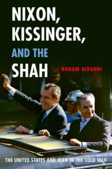 Nixon, Kissinger, and the Shah : The United States and Iran in the Cold War, Hardback Book