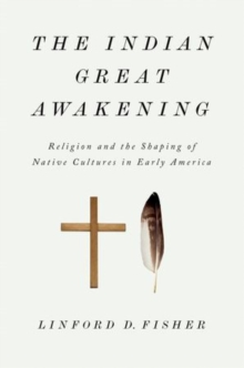 The Indian Great Awakening : Religion and the Shaping of Native Cultures in Early America, Paperback / softback Book