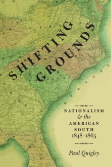 Shifting Grounds : Nationalism and the American South, 1848-1865, Paperback / softback Book