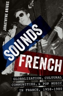 Sounds French : Globalization, Cultural Communities and Pop Music in France, 1958-1980, Hardback Book